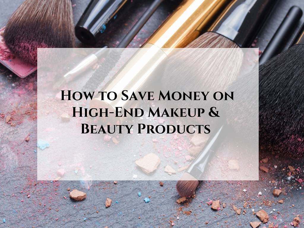 How to Save Money on High-End Makeup & Beauty Products