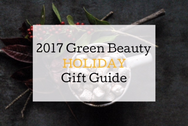 2017 Green Beauty Holiday Gift Guide (Black Friday Through Cyber Monday)