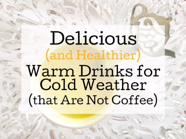 Delicious (and Healthier) Warm Drinks for Cold Weather (that Are Not Coffee)