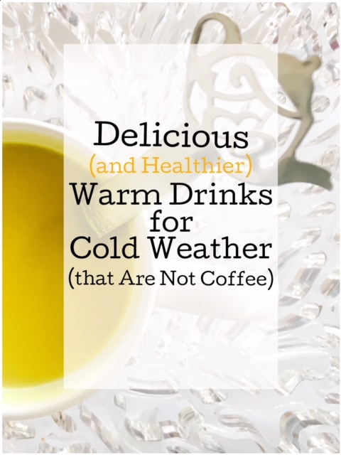 Warm Drinks For Cold Weather • chidibeauty.com