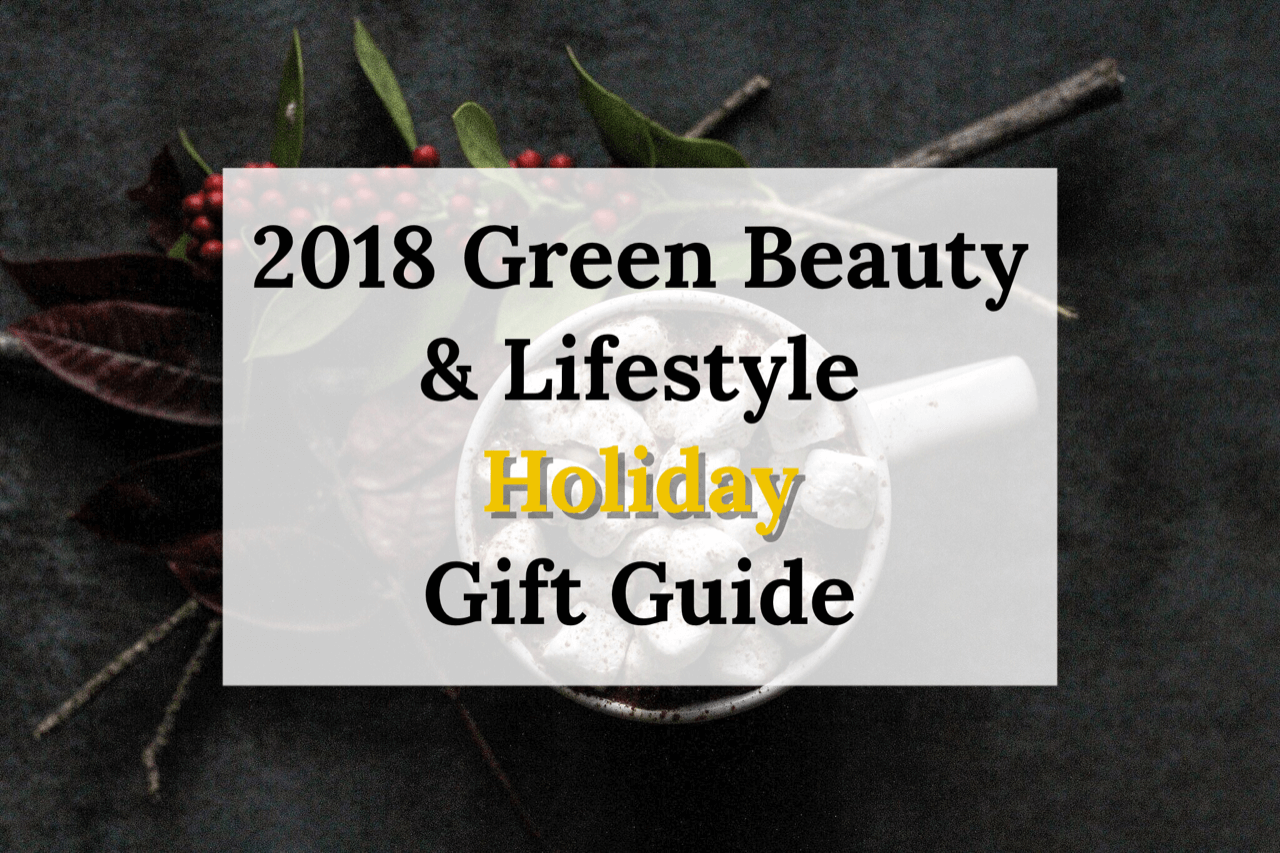 2018 Green Beauty Holiday Gift Guide (Black Friday Through Cyber Monday)